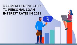 Comprehensive Guide to Personal Loan Interest Rates in 2021