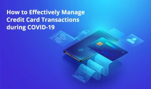 How to Effectively Manage Credit Card Transactions during COVID-19